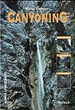 Canyoning. Ein Lehr- und Lernbuch. Ausrüstung, Technik, Canyons (Alpine Lehrschrift)
