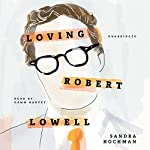 Loving Robert Lowell | Sandra Hochman