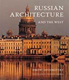 Russian Architecture and the West, Dmitry Shvidkovsky, 0300109121