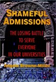 img - for Shameful Admissions: The Losing Battle to Serve Everyone in Our Universities (Jossey Bass Higher and Adult Education) book / textbook / text book
