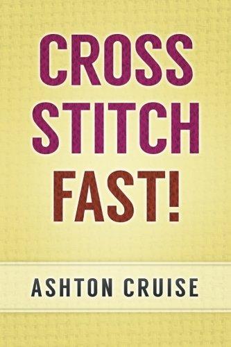 Cross Stitch: Learn Cross Stitch FAST! - Learn the Basics of Cross Stitch In No Time (Cross Stitch, Cross Stitch Course, Cross Stitch Development, Cross Stitch Books, Cross Stitch for Beginners)