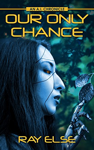 Our Only Chance: An A.I. Chronicle (A.I. Chronicles)