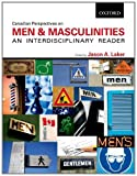 Canadian Perspectives on Men and Masculinities: An Interdisciplinary Reader, Jason Laker, 0195439244
