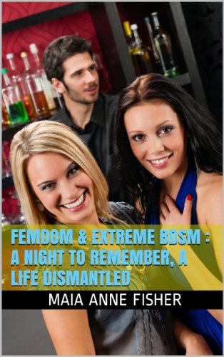 Femdom & Extreme BDSM : A Night to Remember, A Life Dismantled ([A 15,700 word explicit extreme-bdsm erotica])