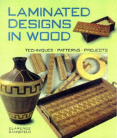 Laminated Designs in Wood: Techniques, Patterns, Projects by Sterling