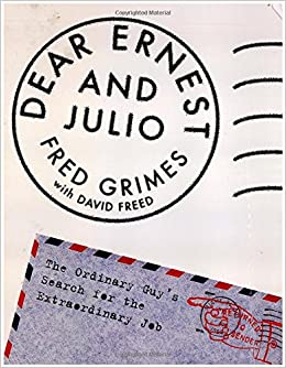 Dear Ernest and Julio: The Ordinary Guy's Search for the