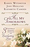 All My Tomorrows: Three Historical Romance Novellas of Everlasting Love (Thorndike Press Large Print Christian Historical Fiction)