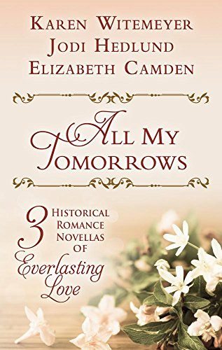 All My Tomorrows: Three Historical Romance Novellas of Everlasting Love (Thorndike Press Large Print Christian Historical Fiction) by Thorndike Press Large Print