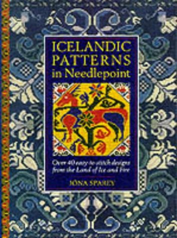 Icelandic Patterns in Needlepoint: Over 40 Easy-to-stitch Designs from the Land of Ice and Fire by Jona Sparey (1996-10-01)