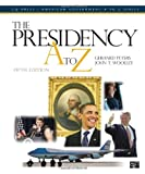 The Presidency A to Z, Gerhard Peters and John T. Woolley, 1608719081