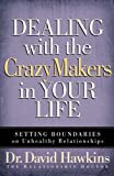 img - for Dealing with the CrazyMakers in Your Life: Setting Boundaries on Unhealthy Relationships book / textbook / text book