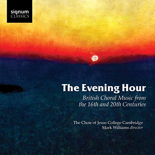 The Evening Hour, British Choral Music from the 16th & 20th (British Choral Music)