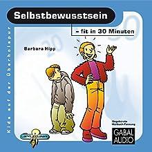 Selbstbewusstsein - fit in 30 Minuten Hörbuch von Barbara Hipp Gesprochen von: Charles Rettinghaus