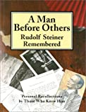 A Man before Others: Rudolf Steiner Remembered