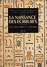 La Naissance des écritures. Du cunéiforme à l'alphabet par Chadwick