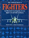 Complete Book of Fighters : An Illustrated Encyclopedia of Every Fighter Aircraft Built and Flown, Green, William and Swanborough, Gordon, 0831739398