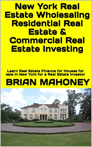 New York Real Estate Wholesaling Residential Real Estate & Commercial Real Estate Investing: Learn Real Estate Finance for Houses for sale in New York for a Real Estate Investor