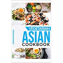 Vegetarian Asian cookbook: Bundle of 5 cookbooks : 297 illustrated vegetarian recipes from Korea, Japan, China, India and Vietnam, step by step instructions ... cook asian dishes and food (English Edition)