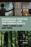 Indigenous Peoples, Customary Law and Human Rights – Why Living Law Matters (Routledge Studies in Law and Sustainable Development)