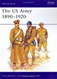 The US Army 1890-1920, Philip R. N. Katcher, 1855321033