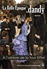 La Belle Epoque du dandy, tome 1 : À l'ombre de la Tour Eiffel par Delagrange