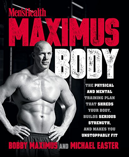 Maximus Body  The Physical And Mental Training Plan That Shreds Your Body  Builds Serious Strength  And Makes You Unstoppably Fit