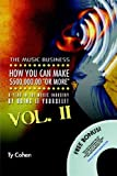 The Music Business: How YOU Can Make $500,000. 00 (or More) a Year in the Music Industry by Doing it Yourself!, Ty Cohen, 1411669770