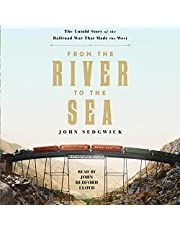 From the River to the Sea: The Untold Story of the Railroad War that Made the West