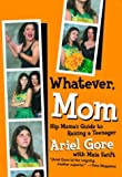 Whatever, Mom: Hip Mama's Guide to Raising a Teenager