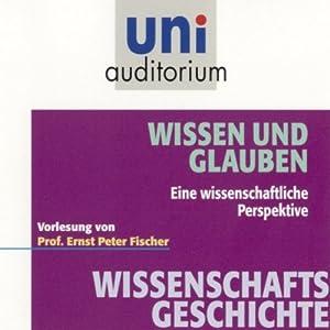 Wissen und Glauben (Uni-Auditorium) Hörbuch