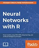 Neural Networks with R: Smart models using CNN, RNN, deep learning, and artificial intelligence principles