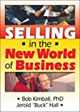 Selling in the New World of Business, Bob Kimball and Jerold Hall, 0789022710
