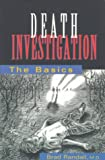 Death Investigation : The Basics, Randall, Brad, 1883620244