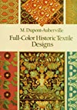 Full Color Historic Textile Designs, M. Dupont-Auberville, 0486287181