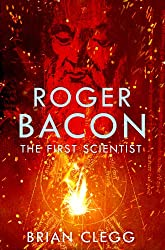 Roger Bacon: The First Scientist: A Life of Roger Bacon