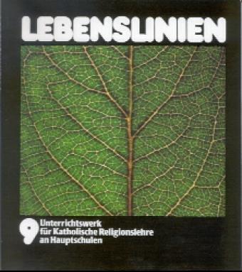 Lebenslinien. Unterrichtswerk für Katholische Religionslehre an Hauptschulen in Baden-Württemberg: Lebenslinien, Klasse 9