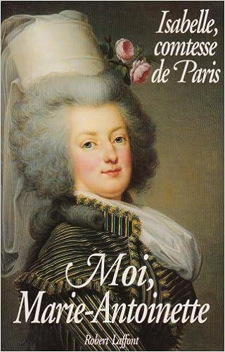 Télécharger en ligne Moi, Marie-Antoinette pdf ebook