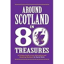 Around Scotland in 80 Treasures: A unique guide to an alternative and amazing Scotland (English Edition)