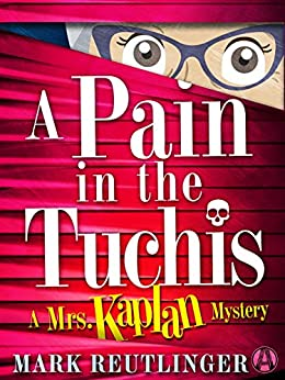 A Pain in the Tuchis: A Mrs. Kaplan Mystery by [Reutlinger, Mark]