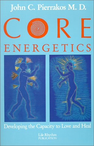 Core Energetics: Developing the Capacity to Love and Heal by Brand: Life Rhythm Publications