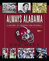 Always Alabama: A History of Crimson Tide Football