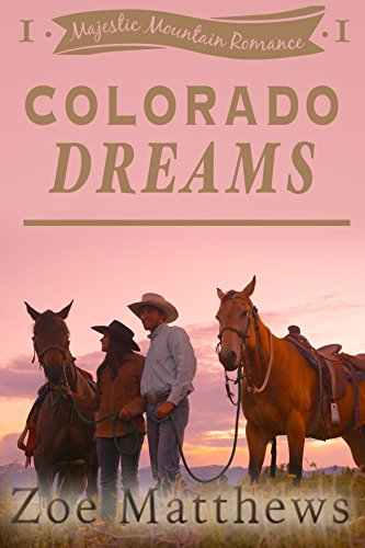 Colorado Dreams:  A Clean Western Romance (Majestic Mountain Ranch Romance Series, Book 1) by [Matthews, Zoe]