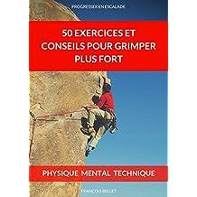 Escalade: 50 Exercices et Conseils SIMPLES pour Grimper Plus Fort: Conseils et exercices pour débutants en escalade (French Edition)