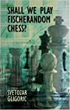 Shall We Play Fischerandom Chess?, Svetozar Gligoric, 071348764X