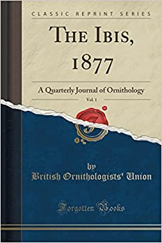 Book The Ibis, 1877, Vol. 1: A Quarterly Journal of Ornithology (Classic Reprint)