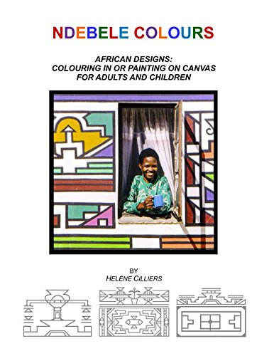 (Ndebele Colours:: African Designs: Colouring in or painting on canvas for adults and children (Coloring in))