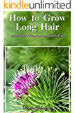 How to Grow Long Hair with Herbs, Vitamins and Gentle Care: Natural Hair Care Recipes for Hair Growth and Health (Skin Care Books, Beauty Books for Women)