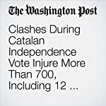 Clashes During Catalan Independence Vote Injure More Than 700, Including 12 Police Officers | William Booth
