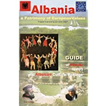 Albania: A Patrimony of European Values - Guide of Albanian History and Cultural Heritage