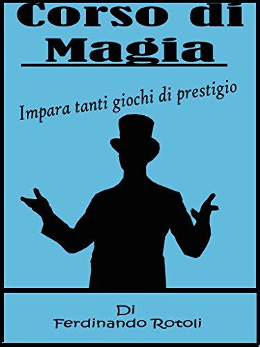 Corso di Magia: impara tanti giochi di prestigio (Italian Edition)